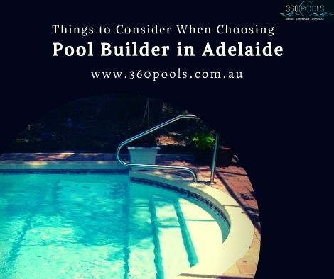 4 Things to Consider when Choosing a Pool Builder in Adelaide