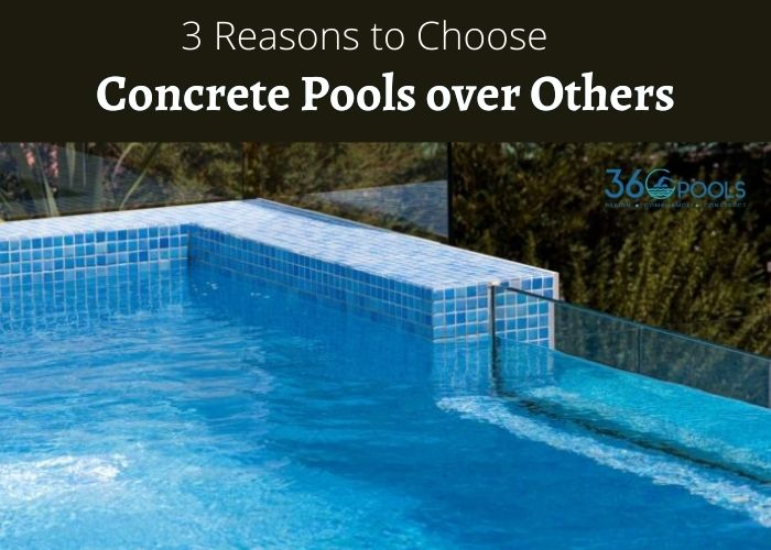 3 Reasons to Choose Concrete Pools over Others